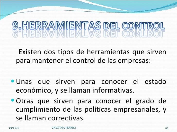 <ul><li>Existen dos tipos de herramientas que sirven para mantener el control de las empresas: </li></ul><ul><li>Unas que ...