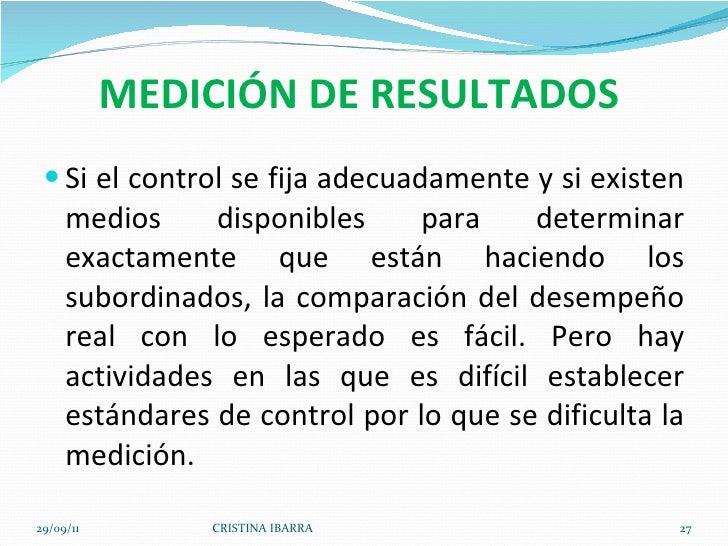 MEDICIÓN DE RESULTADOS   <ul><li>Si el control se fija adecuadamente y si existen medios disponibles para determinar exact...