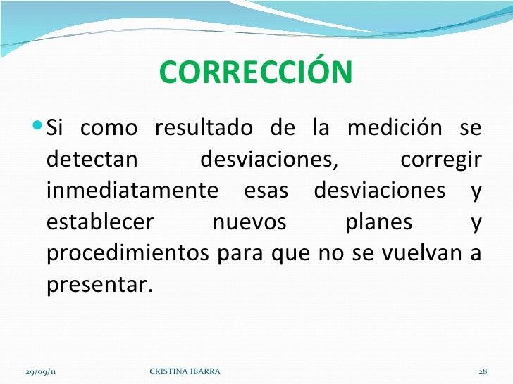 CORRECCIÓN <ul><li>Si como resultado de la medición se detectan desviaciones, corregir inmediatamente esas desviaciones y ...