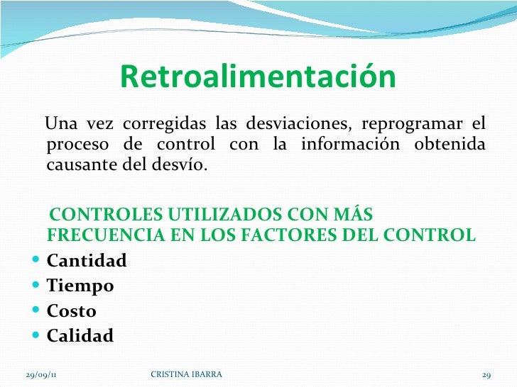 Retroalimentación <ul><li>  Una vez corregidas las desviaciones, reprogramar el proceso de control con la información obt...