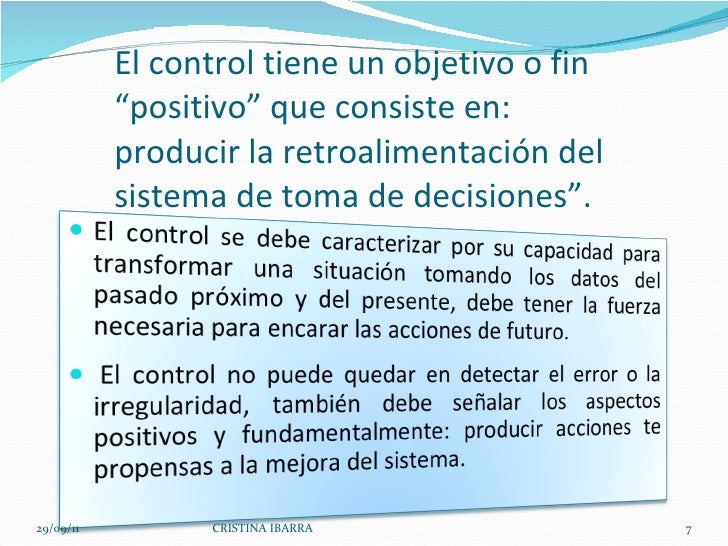 """El control tiene un objetivo o fin """"positivo"""" que consiste en:  producir la retroalimentación del sistema de toma de decis..."""