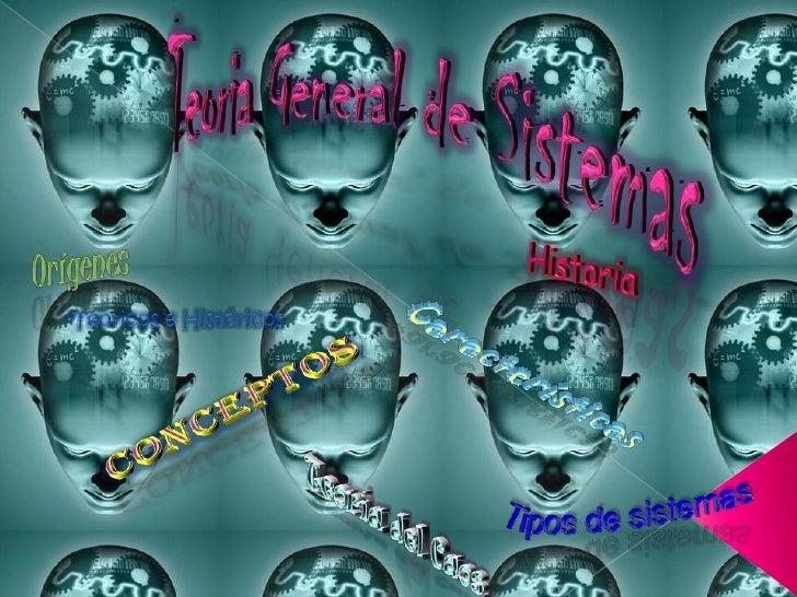 Teoria General de Sistemas<br />Orígenes<br />Historia<br />-Teóricos e Históricos<br />Características<br />Conceptos<br ...