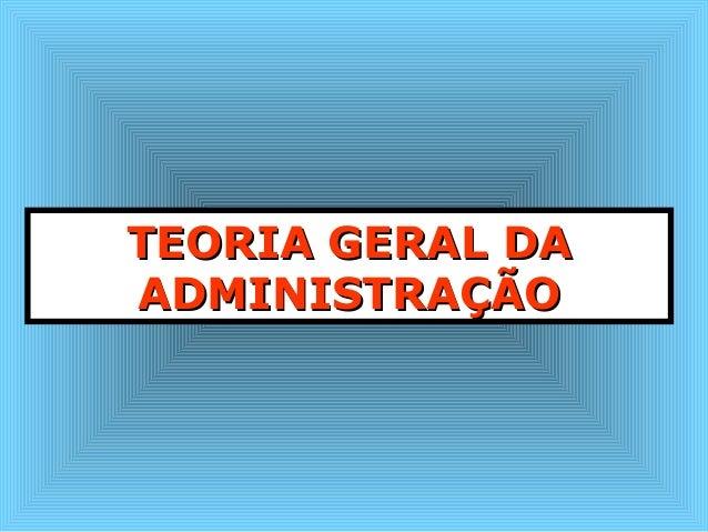 TTEEOORRIIAA GGEERRAALL DDAA  AADDMMIINNIISSTTRRAAÇÇÃÃOO