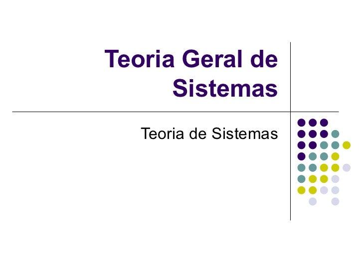 Teoria Geral de Sistemas Teoria de Sistemas