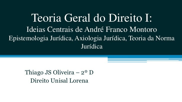 Teoria Geral do Direito I:      Ideias Centrais de André Franco MontoroEpistemologia Jurídica, Axiologia Jurídica, Teoria ...