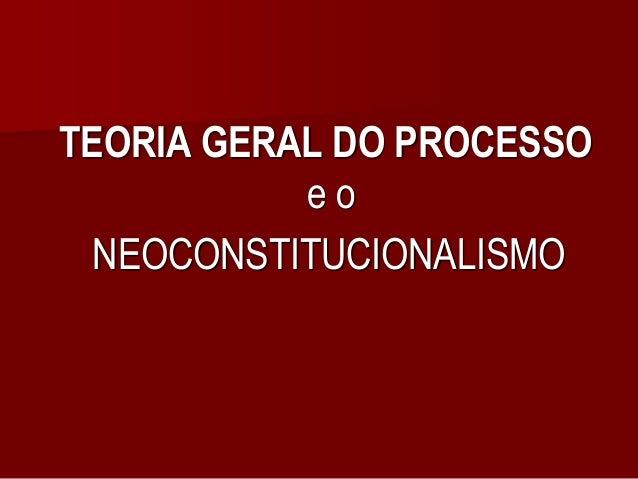 TEORIA GERAL DO PROCESSO e o NEOCONSTITUCIONALISMO