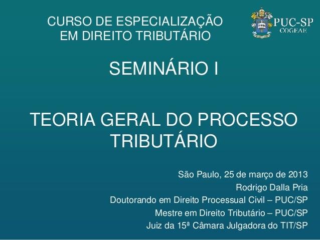 CURSO DE ESPECIALIZAÇÃO  EM DIREITO TRIBUTÁRIO         SEMINÁRIO ITEORIA GERAL DO PROCESSO        TRIBUTÁRIO              ...