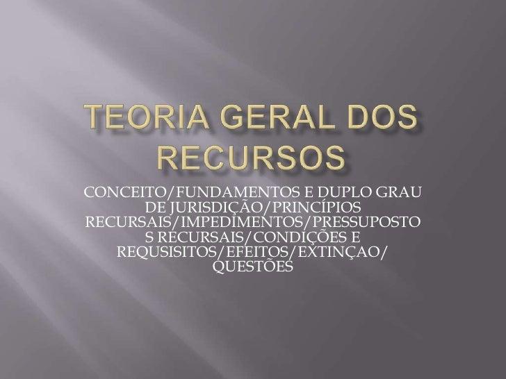 TEORIA GERAL DOS RECURSOS<br />CONCEITO/FUNDAMENTOS E DUPLO GRAU DE JURISDIÇÃO/PRINCÍPIOS RECURSAIS/IMPEDIMENTOS/PRESSUPOS...