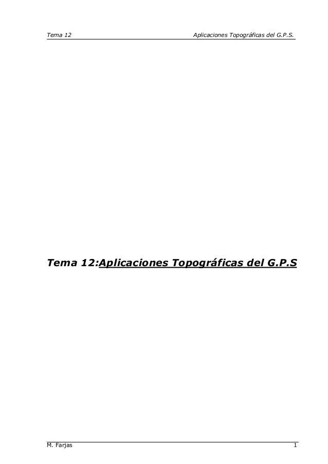 Tema 12 Aplicaciones Topográficas del G.P.S. M. Farjas 1 Tema 12:Aplicaciones Topográficas del G.P.S