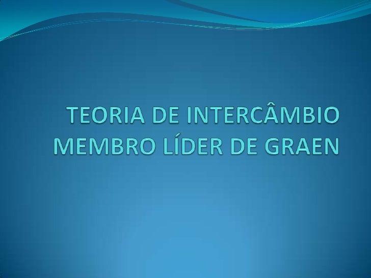 TEORIA DE INTERCÂMBIO MEMBRO LÍDER DE GRAEN<br />