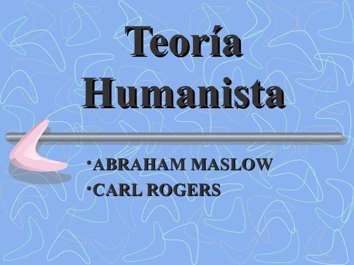Teoría Humanista <ul><li>ABRAHAM MASLOW </li></ul><ul><li>CARL ROGERS </li></ul>
