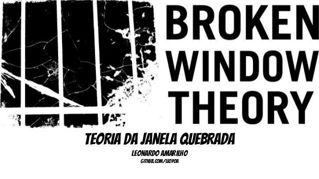 TEORIA DA JANELA QUEBRADA  lEONARDO aMARILHO  github.com/leopoa
