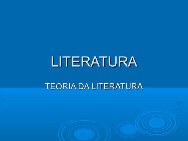 LITERATURALITERATURATEORIA DA LITERATURATEORIA DA LITERATURA