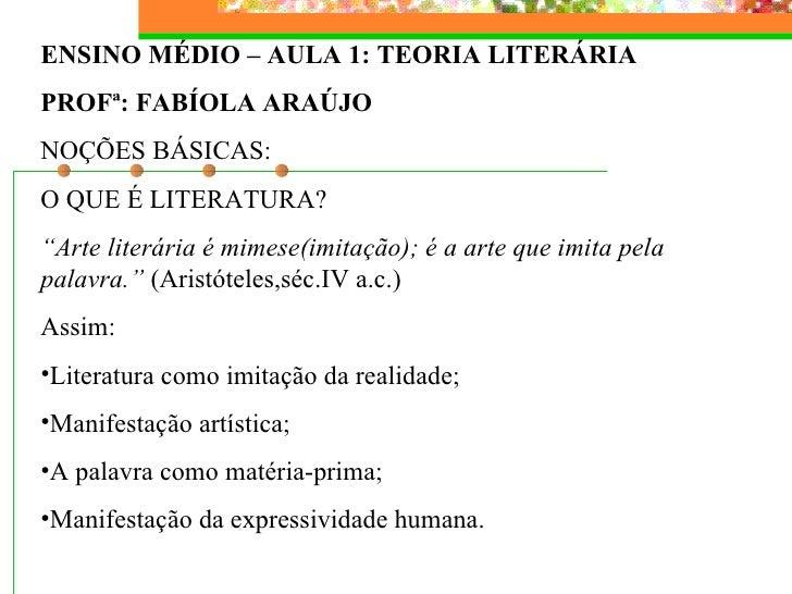 <ul><li>ENSINO MÉDIO – AULA 1: TEORIA LITERÁRIA </li></ul><ul><li>PROFª: FABÍOLA ARAÚJO </li></ul><ul><li>NOÇÕES BÁSICAS: ...