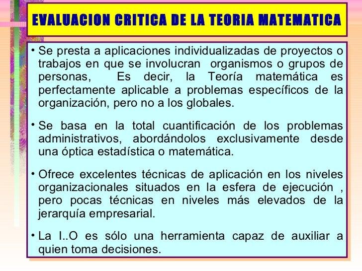 EVALUACION CRITICA DE LA TEORIA MATEMATICA <ul><li>Se presta a aplicaciones individualizadas de proyectos o trabajos en qu...