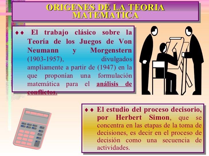 ORIGENES DE LA TEORIA MATEMATICA    El trabajo clásico sobre la Teoría de los Juegos de Von Neumann y Morgenstern  (1903...