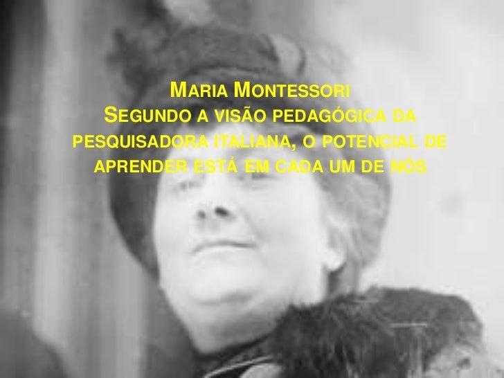 Maria MontessoriSegundo a visão pedagógica da pesquisadora italiana, o potencial de aprender está em cada um de nós<br />