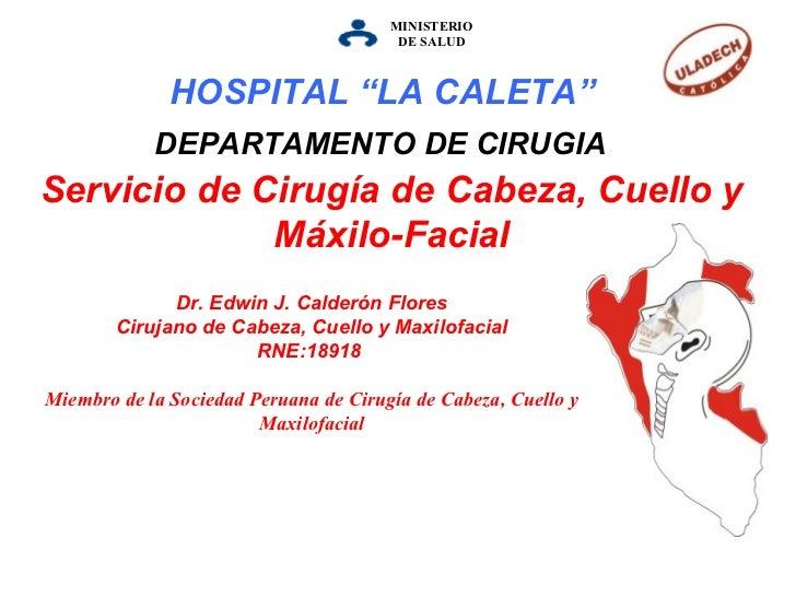 MINISTERIO DE   SALUD Servicio de Cirugía de Cabeza, Cuello y Máxilo-Facial DEPARTAMENTO DE CIRUGIA Dr. Edwin J. Calderón ...