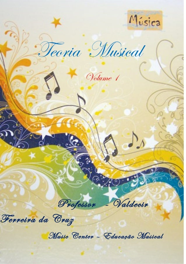 Teoria Musical Volume 1 Professor - Valdecir Ferreira da Cruz Music Center – Educação Musical