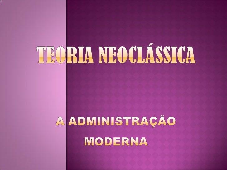 A  teoria neoclássica surgiu na década de 1950  com o grande crescimento das organizações  e o aumento dos problemas admi...