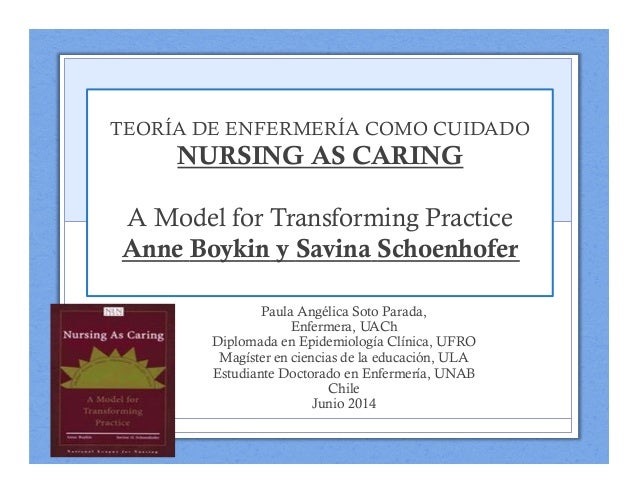 TEORÍA DE ENFERMERÍA COMO CUIDADO NURSING AS CARING A Model for Transforming Practice Anne Boykin y Savina Schoenhofer Pau...