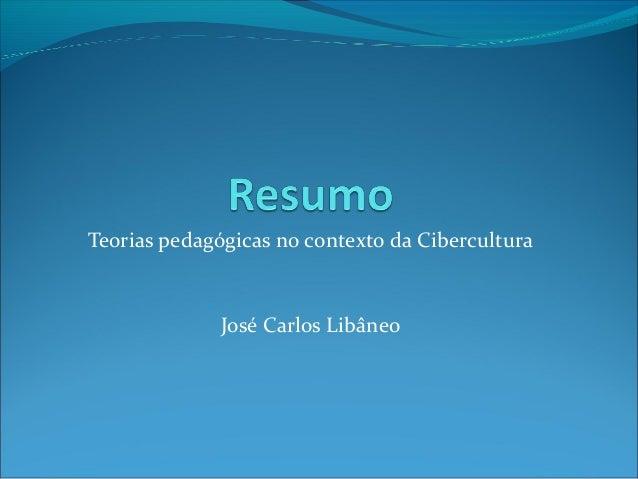 Teorias pedagógicas no contexto da Cibercultura José Carlos Libâneo