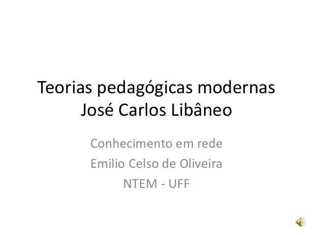 Teorias pedagógicas modernas José Carlos Libâneo Conhecimento em rede Emilio Celso de Oliveira NTEM - UFF