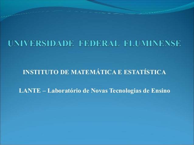INSTITUTO DE MATEMÁTICA E ESTATÍSTICA LANTE – Laboratório de Novas Tecnologias de Ensino