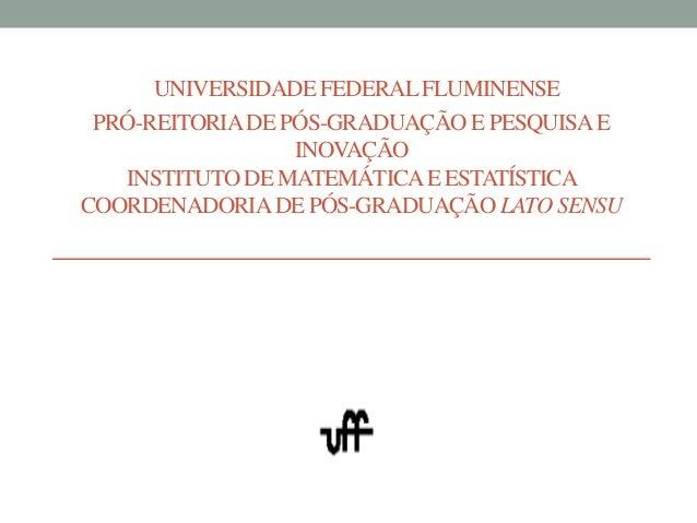 UNIVERSIDADE FEDERAL FLUMINENSE  PRÓ-REITORIA DE PÓS-GRADUAÇÃO E PESQUISA E  INOVAÇÃO  INSTITUTO DE MATEMÁTICA E ESTATÍSTI...
