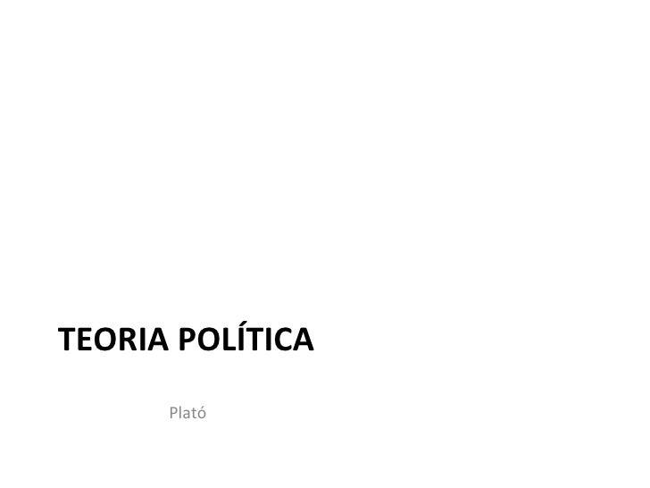 TEORIA POLÍTICA <ul><li>Plató </li></ul>