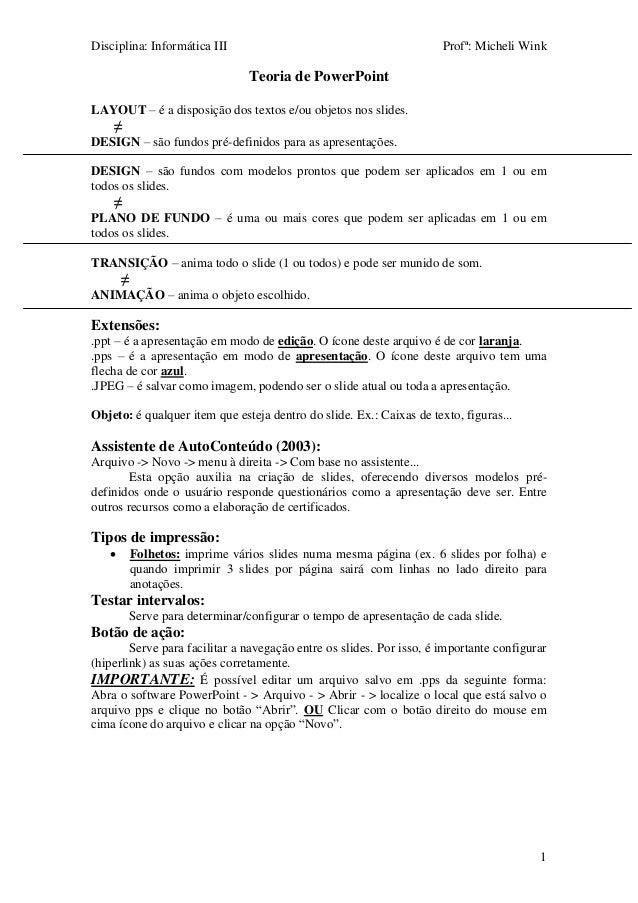 Disciplina: Informática III Profª: Micheli Wink 1 Teoria de PowerPoint LAYOUT – é a disposição dos textos e/ou objetos nos...