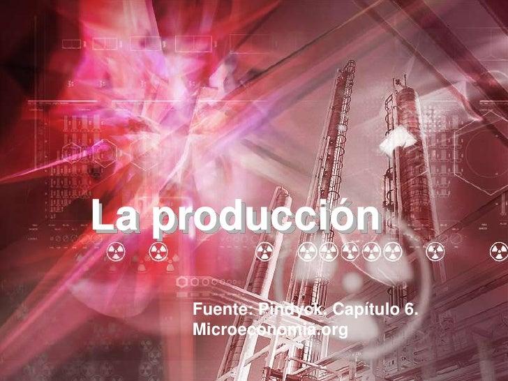 La producción    Fuente: Pindyck. Capítulo 6.    Microeconomia.org