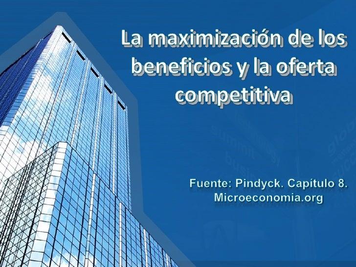 • Los mercados perfectamente  competitivos• La maximización de los beneficios• El ingreso marginal, el coste marginal y  l...