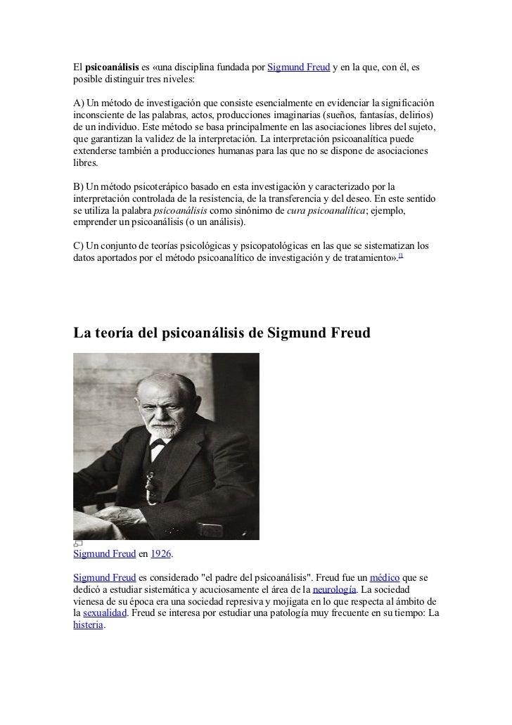 El psicoanálisis es «una disciplina fundada por Sigmund Freud y en la que, con él, es posible distinguir tres niveles:  A)...