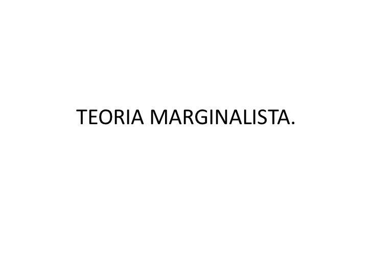 TEORIA MARGINALISTA.<br />