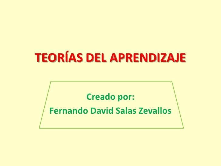 TEORÍAS DEL APRENDIZAJE          Creado por:  Fernando David Salas Zevallos