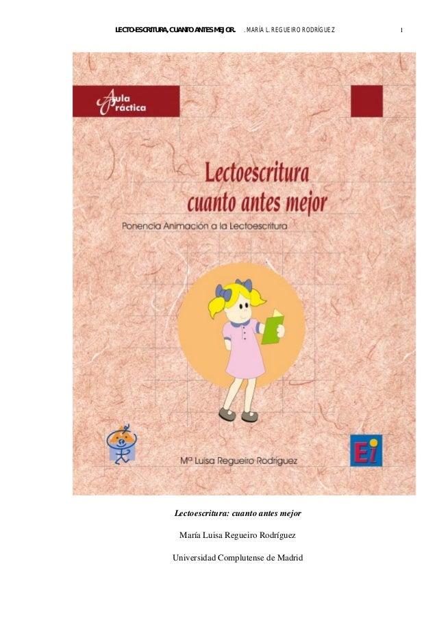 LECTO-ESCRITURA, CUANTO ANTES MEJOR.  . MARÍA L. REGUEIRO RODRÍGUEZ  Lectoescritura: cuanto antes mejor María Luisa Reguei...