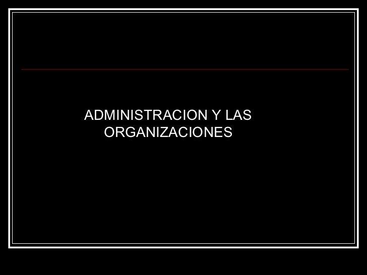 Junio, 2006 ADMINISTRACION Y LAS ORGANIZACIONES