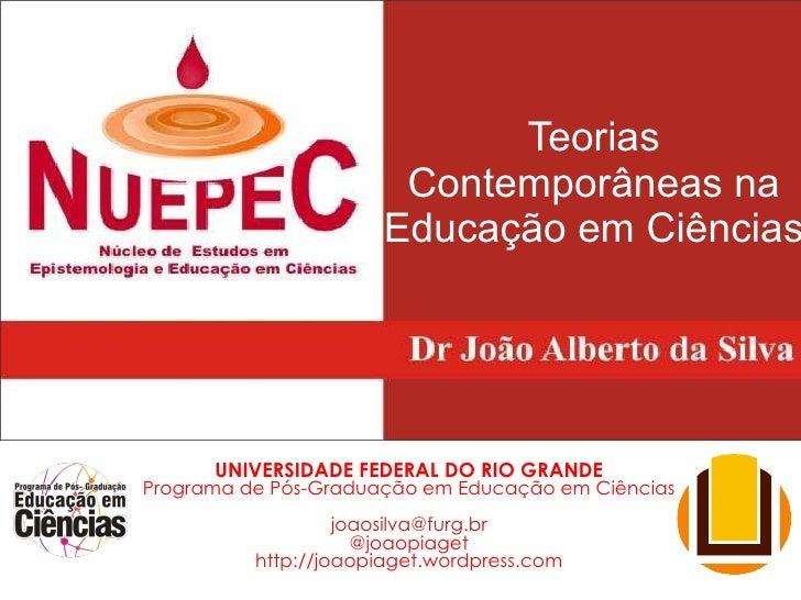 Teorias Contemporâneas na Educação em Ciências UNIVERSIDADE FEDERAL DO RIO GRANDE Programa de Pós-Graduação em Educação em...