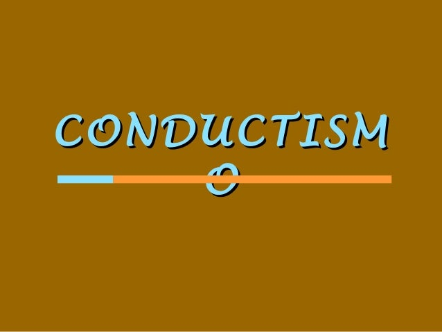 CONDUCTISMCONDUCTISM OO