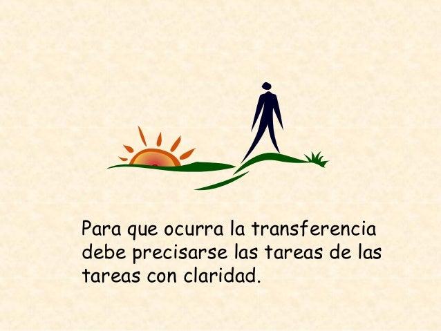 Para que ocurra la transferencia debe precisarse las tareas de las tareas con claridad.