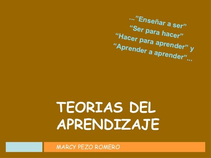"""...""""Enseñar a ser"""" """" Ser para hacer"""" """" Hacer para aprender"""" y """" Aprender a aprender""""... MARCY PEZO ROMERO TEORIAS DEL APRE..."""