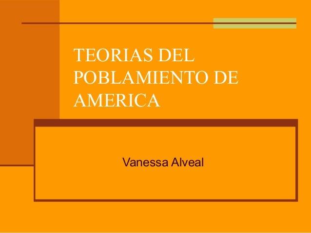 TEORIAS DEL POBLAMIENTO DE AMERICA Vanessa Alveal