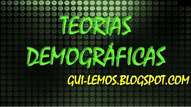 TEORIAS DEMOGRÁFICAS GUI-LEMOS.BLOGSPOT.COM