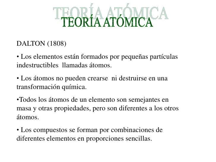 DALTON (1808) • Los elementos están formados por pequeñas partículas indestructibles llamadas átomos. • Los átomos no pued...