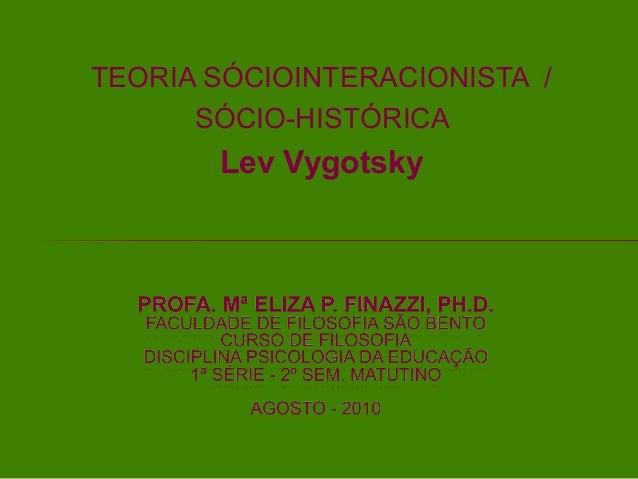 TEORIA SÓCIOINTERACIONISTA / SÓCIO-HISTÓRICA Lev Vygotsky