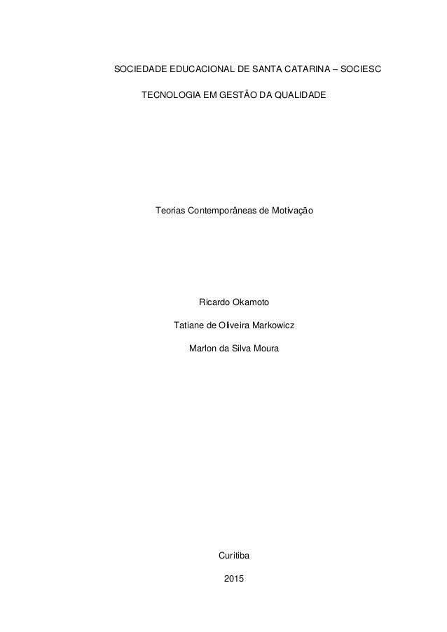 SOCIEDADE EDUCACIONAL DE SANTA CATARINA – SOCIESC TECNOLOGIA EM GESTÃO DA QUALIDADE Teorias Contemporâneas de Motivação Ri...
