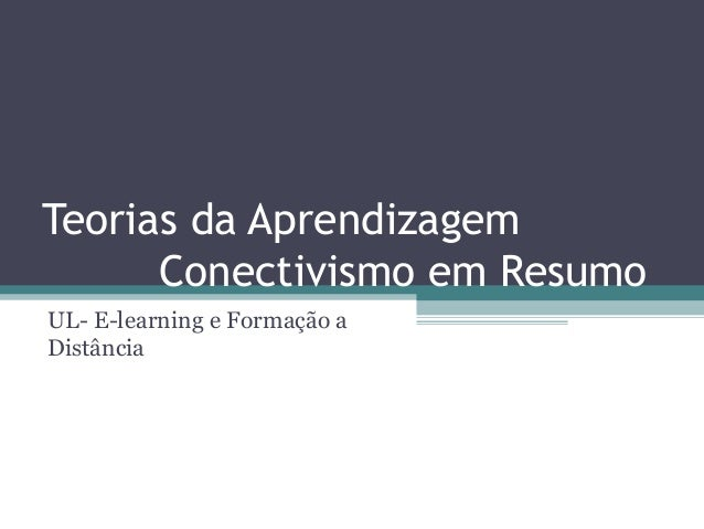 Teorias da Aprendizagem Conectivismo em Resumo UL- E-learning e Formação a Distância
