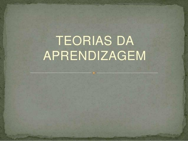 TEORIAS DA APRENDIZAGEM