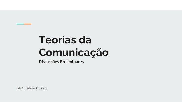 Teorias da Comunicação Discussões Preliminares MsC. Aline Corso